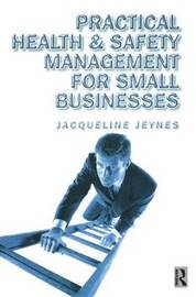 Practical Health and Safety Management for Small Businesses by Jacqueline Jeynes