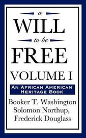 A Will to Be Free, Vol. I (an African American Heritage Book) by Booker T Washington