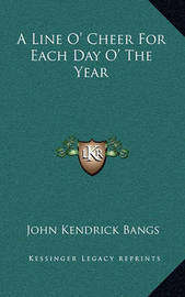 A Line O' Cheer for Each Day O' the Year by John Kendrick Bangs
