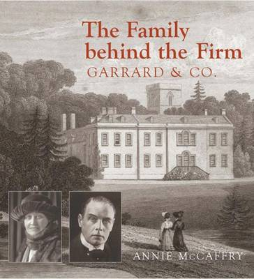 The Family Behind the Firm Garrard and Co by Annie McCaffry