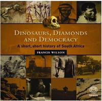 Dinosaurs, Diamonds and Democracy: A Short, Short History of South Africa by Francis Wilson image