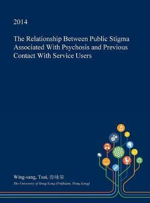 The Relationship Between Public Stigma Associated with Psychosis and Previous Contact with Service Users by Wing-Sang Tsui