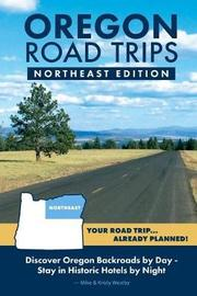 Oregon Road Trips - Northeast Edition by Mike Westby