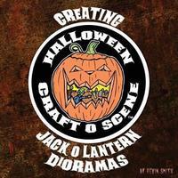 Creating Halloween Craft O Scene Jack O Lantern Dioramas by Kevin Smith