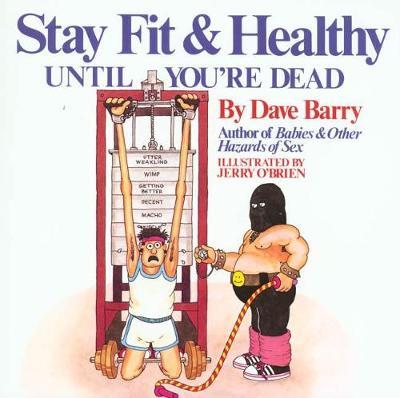 Dave Barry's Stay Fit And Healthy Until You're Dead by Dave Barry image