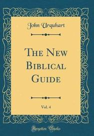 The New Biblical Guide, Vol. 4 (Classic Reprint) by John Urquhart