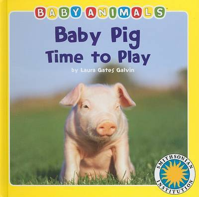 Baby Pig Time to Play by Laura Gates Galvin image