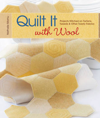 Quilt it with Wool: Projects Stitched on Tartans, Tweeds and Other Toasty Fabrics by Nathalie Mornu