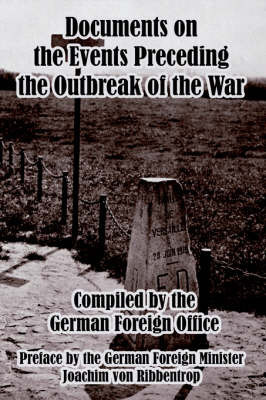 Documents on the Events Preceding the Outbreak of the War by German Foreign Office