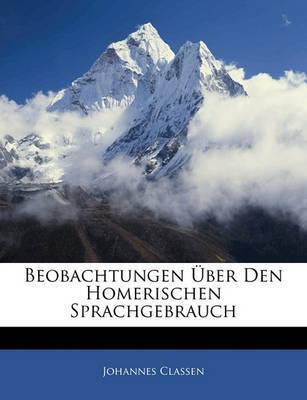 Beobachtungen Ber Den Homerischen Sprachgebrauch by Johannes Classen