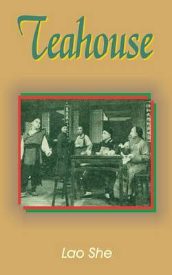 Teahouse: A Play in Three Acts by Professor Lao She