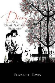 Diary of a ''Game Playing''brother by Elizabeth Davis