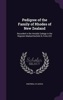 Pedigree of the Family of Rhodes of New Zealand by Fretwell W Hoyle