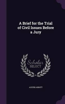 A Brief for the Trial of Civil Issues Before a Jury by Austin Abbott image