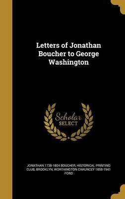 Letters of Jonathan Boucher to George Washington by Jonathan 1738-1804 Boucher