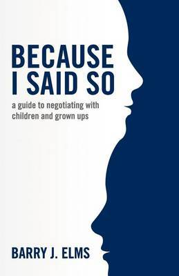 Because I said so by Barry J Elms