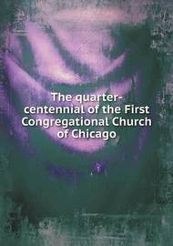 The Quarter-Centennial of the First Congregational Church of Chicago by First Congregational Church
