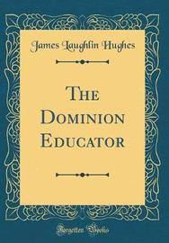 The Dominion Educator (Classic Reprint) by James Laughlin Hughes image