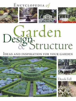 Encyclopedia of Garden Design and Structure: Ideas and Inspiration for Your Garden by Derek Fell image