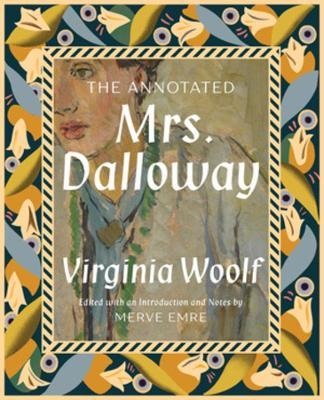 The Annotated Mrs. Dalloway by Merve Emre