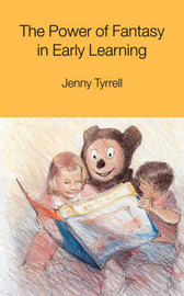 The Power of Fantasy in Early Learning by Jenny Tyrrell image