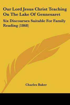 Our Lord Jesus Christ Teaching On The Lake Of Gennesaret: Six Discourses Suitable For Family Reading (1868) by Charles Baker image