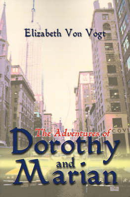 The Adventures of Dorothy and Marian by Elizabeth Von Vogt