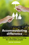 Accommodating Difference: Evaluating Supported Housing for Vulnerable People by David Clapham