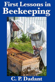 First Lessons in Beekeeping by C.P. Dadant