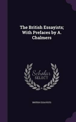 The British Essayists; With Prefaces by A. Chalmers by British Essayists image
