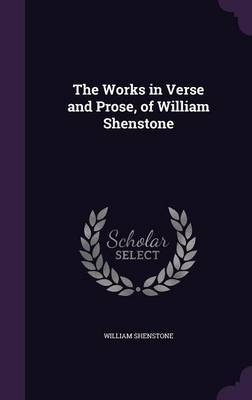 The Works in Verse and Prose, of William Shenstone by William Shenstone
