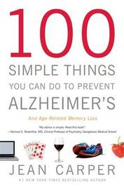 100 Simple Things You Can Do To Prevent Alzheimer's And Age-Related Memory Loss by Jean Carper
