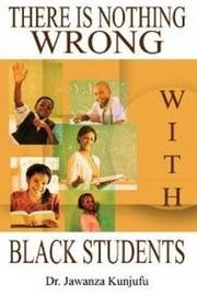 There Is Nothing Wrong with Black Students by Jawanza Kunjufu
