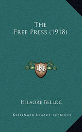 The Free Press (1918) by Hilaire Belloc