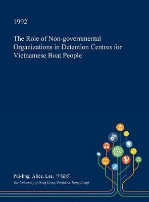 The Role of Non-Governmental Organizations in Detention Centres for Vietnamese Boat People by Pui-Ling Alice Lee image