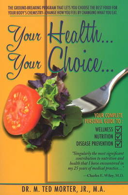 Your Health... Your Choice... by M Ted Morter, Jr