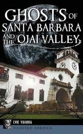Ghosts of Santa Barbara and the Ojai Valley by Evie Ybarra