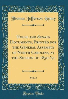 House and Senate Documents, Printed for the General Assembly of North Carolina, at the Session of 1850-'51, Vol. 2 (Classic Reprint) by Thomas Jefferson Lemay