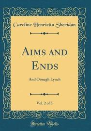 Aims and Ends, Vol. 2 of 3 by Caroline Henrietta Sheridan image