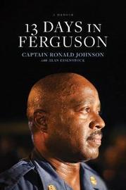 13 Days in Ferguson by Ron Johnson