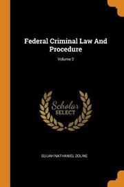 Federal Criminal Law and Procedure; Volume 3 by Elijah Nathaniel Zoline