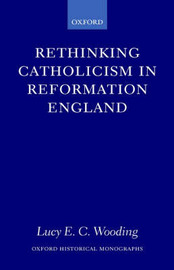 Rethinking Catholicism in Reformation England by Lucy E.C. Wooding image