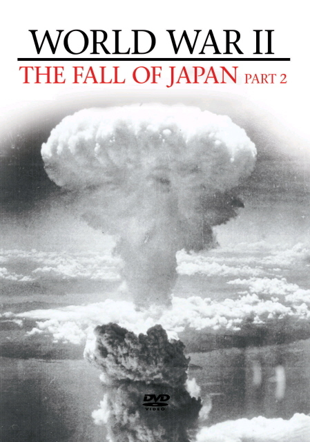 World War II - The Fall Of Japan: Part 2 on DVD