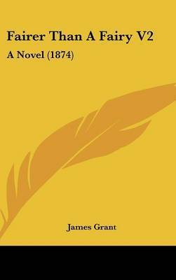 Fairer Than a Fairy V2: A Novel (1874) by James Grant