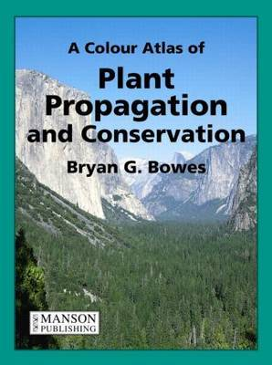 A Colour Atlas of Plant Propagation and Conservation by Bryan G Bowes