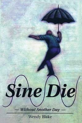 Sine Die by Wendy Blake image