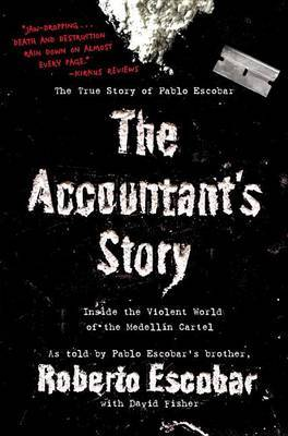 The Accountant's Story: Inside the Violent World of the Medellin Cartel by Roberto Escobar