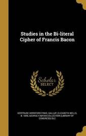Studies in the Bi-Literal Cipher of Francis Bacon by Gertrude Horsford Fiske