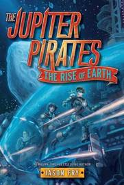 The Jupiter Pirates #3: The Rise of Earth by Jason Fry image
