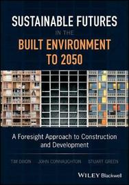 Sustainable Futures in the Built Environment to 2050 by Tim Dixon